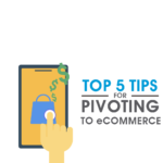 top 5 tips for pivoting to ecommerce_image